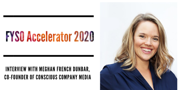 FYSO Accelerator 2020: Meghan French Dunbar, Co-Founder of Conscious Company Media